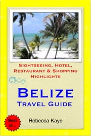 Belize, Central America (Caribbean) Travel Guide - Sightseeing, Hotel, Restaurant & Shopping Highlights (Illustrated) ebook by Rebecca Kaye