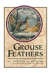 Grouse Feathers ebook by Burton L. Spiller,Lynn Bogue Hunt