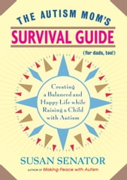 The Autism Mom's Survival Guide (for Dads too!) ebook by Susan Senator