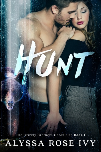 Hunt (The Grizzly Brothers Chronicles #1) ebook by Alyssa Rose Ivy