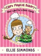 Ellie's Magical Bakery: Best Cake for a Best Friend eBook by Ellie Simmonds