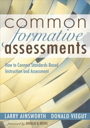 Common Formative Assessments - How to Connect Standards-Based Instruction and Assessment ebook by Larry B. Ainsworth,Donald J. Viegut