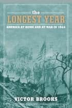 The Longest Year - America at War and at Home in 1944 ebook by Victor Brooks