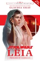 Journey to Star Wars: The Last Jedi: Leia, Princess of Alderaan ebook by Claudia Gray