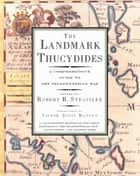 The Landmark Thucydides - A Comprehensive Guide to the Peloponnesian War ebook by Victor Davis Hanson, Robert B. Strassler
