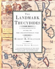 The Landmark Thucydides - A Comprehensive Guide to the Peloponnesian War eBook by Robert B. Strassler, Victor Davis Hanson