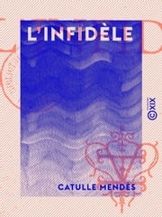 L'Infidèle eBook by Catulle Mendès