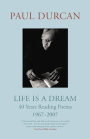 Life is a Dream - 40 Years Reading Poems 1967-2007 ebook by Paul Durcan