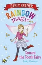 Rainbow Magic Early Reader: Tamara the Tooth Fairy ebook by Daisy Meadows, Georgie Ripper