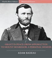 Grant in Peace: From Appomattox to Mount McGregor, a Personal Memoir ebook by Adam Badeau