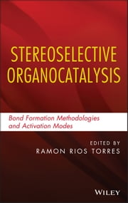 Stereoselective Organocatalysis - Bond Formation Methodologies and Activation Modes ebook by Ramon Rios Torres