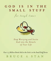 God Is in the Small Stuff for Tough Times ebook by Bruce Bickel,Stan Jantz
