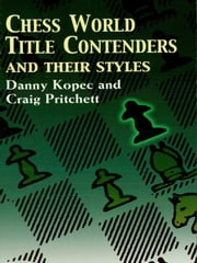Chess World Title Contenders and Their Styles ebook by Danny Kopec,Craig Pritchett
