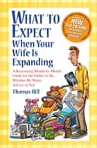 What to Expect When Your Wife Is Expanding: A Reassuring Month-by-Month Guide for the Father-to-Be, Whether He Wants Advice or Not ebook by Thomas Hill