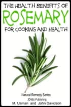 Health Benefits of Rosemary For Cooking and Health ebook by M Usman,John Davidson