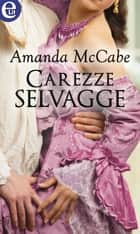 Carezze selvagge (eLit) ebook by Amanda McCabe