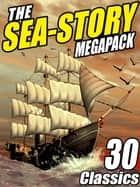 The Sea-Story Megapack ebook by Jack Williamson,Ralph Milne Farley,Morgan Robertson,Arthur Conan Doyle,H.P. Lovecraft