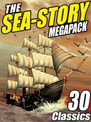 The Sea-Story Megapack - 30 Classic Nautical Works ebook by Jack Williamson,Ralph Milne Farley,Morgan Robertson,Arthur Conan Doyle,H.P. Lovecraft