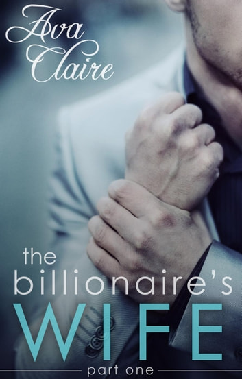 The Billionaire's Wife - The Billionaire's Wife, #1 ebook by Ava Claire