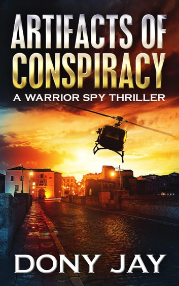 Artifacts of Conspiracy - A Warrior Spy Thriller, #2 ebook by Dony Jay