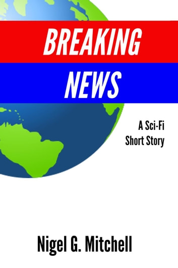 Breaking News ebook by Nigel G. Mitchell