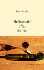 Dictionnaire chic du vin eBook by Léon Mazzella
