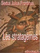 Les statagèmes ebook by Julius Sextus Frontinius