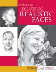 Secrets to Drawing Realistic Faces ebook by Carrie Stuart Parks