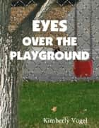 Eyes Over the Playground: A Project Nartana Case ebook by Kimberly Vogel