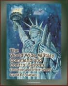 The World Wide Military Command and Control System (WWMCCS): Evolution and Effectiveness ebook by Progressive Management