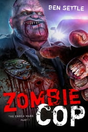 Zombie Cop: The Enoch Wars, Book 1 ebook by Ben Settle