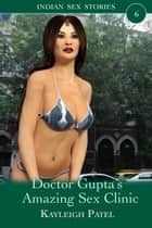 Doctor Gupta's Amazing Sex Clinic ebook by Kayleigh Patel