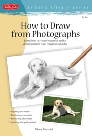"How to Draw from Photographs: Learn how to make your drawings ""picture perfect"" - Learn how to make your drawings ""picture perfect"" ebook by Diane Cardaci"