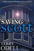 Saving Scott - A Pine Hills Police Romantic Suspense ebook by Terry Odell