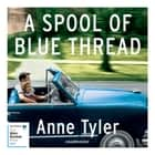A Spool of Blue Thread audiobook by Anne Tyler