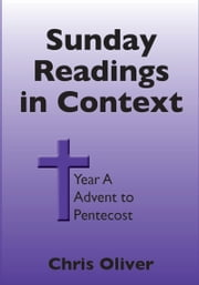 Sunday Readings in Context Year A Advent to Pentecost ebook by Chris Oliver