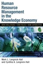 Human Resource Management in the Knowledge Economy ebook by Mark Lengnick-Hall,Cyndy Lengnick-Hall