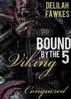 Bound by the Viking, Part 5: Conquered ebook by Delilah Fawkes