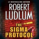 The Sigma Protocol - A Novel audiobook by Robert Ludlum, Paul Michael