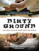 Dirty Ground ebook by Kris Wilder,Lawrence  A. Kane
