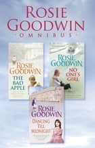 Rosie Goodwin Omnibus: The Bad Apple, No One's Girl, Dancing Till Midnight ebook by Rosie Goodwin