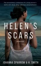 Helen's Scars: A Memoir About Abuse and Prostitution ebook by Johanna Sparrow, H. Smith