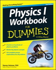 Physics I Workbook For Dummies ebook by Steven Holzner