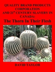 Quality Brand Products Corporation And 21st Century Slavery In Canada: The Thorn In Their Flesh ebook by David Taylor