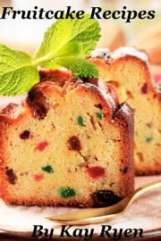 Fruitcake Recipes ebook by Kay Ryen