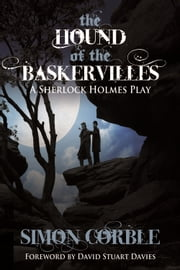 The Hound of the Baskervilles - A Sherlock Holmes Play ebook by Simon Corble