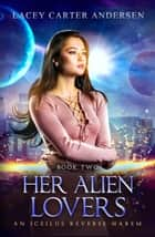 Her Alien Lovers - An Iceilus Reverse Harem, #1 ebook by Lacey Carter Andersen