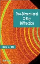 Two-Dimensional X-Ray Diffraction ebook by Bob B. He
