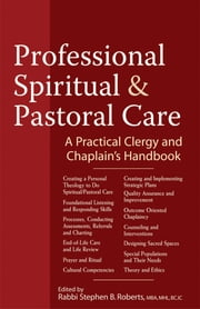 Professional Spiritual & Pastoral Care - A Practical Clergy and Chaplain's Handbook ebook by Bishop Dr. Teresa E. Snorton, MDiv, DMin,...