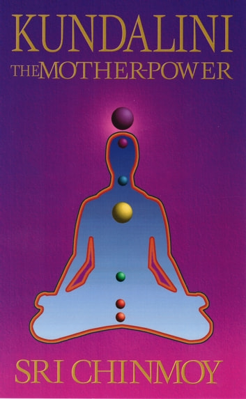 Kundalini, The Mother-Power ebook by Sri Chinmoy